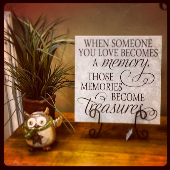 When Someone You Love Becomes A Memory That Memory Becomes A: When Someone You Love Becomes A Memory Those Memories Become