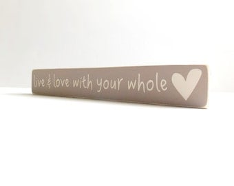 Wood Sign. Live And Love With Your Whole Heart.