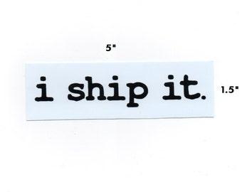 I Ship It sticker - funny fandom decal geek gift