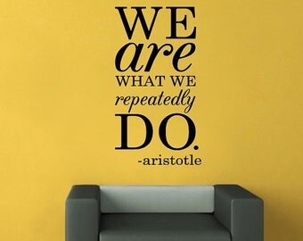 SALE 15% OFF - We are what we repeatedly do. - Aristotle vinyl wall quote - removable text wall decal