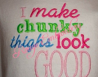 I Make Chunky Thighs Look Good Instant Download Embroidery Sayings for Grils or Boys 4x4 5x7 Filled Satin Stitch