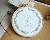 Just Say Yes, Quote Embroidery Hoop, Wedding Proposal, Original Watercolor Painting, Floral Inspirational Quote, 5''