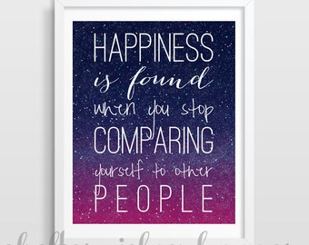 Inspirational Quote Print | Happiness is found when you stop comparing yourself to other people | Dorm or Cubicle Decor | Digital Download