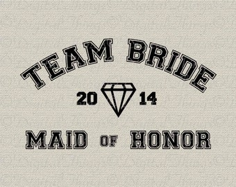 Team Bride MAID of HONOR Bridal Bachelorette Party Wedding Printable Digital Download for Iron on Transfer Tote Pillow Tea Towel DT977
