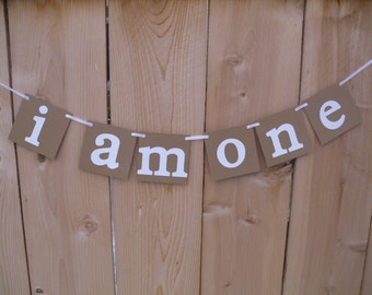 I Am One Banner - Birthday Banner - First Birthday Banner - Customize With Your Colors