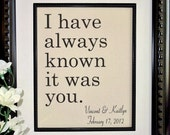 I Have Always Known It Was You, Cotton Print, Anniversary Gift,  Wedding Sign