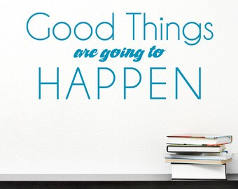 Good Things Are Going To Happen Wall Decal - Inspirational Wall Quote, Living Room Wall Decor, Good Things Quote, Motivational Wall Quote