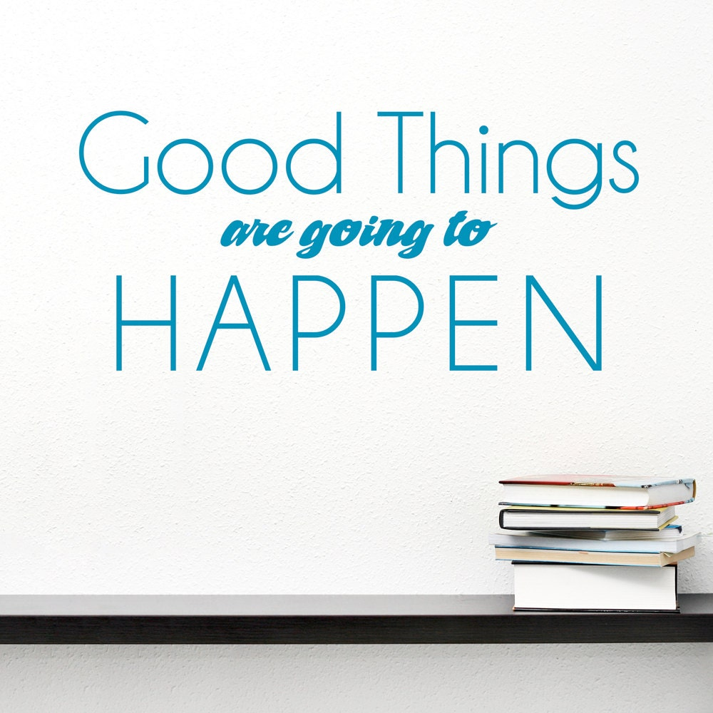 I Like Things To Happen Quote: Good Things Are Going To Happen Wall Decal Inspirational