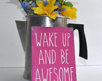 Custom Made Wake Up and Be Awesome Sign Smaller size perfect for Thank You and Hostess gifts Inspirational for home child room gift