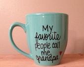 My favorite people call me grandpa mug, mug for grandpa, Father's Day gift, gift for grandpa, best poppy ever