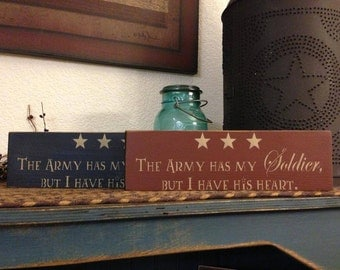 The Army has My Solider but I have his Heart Handcrafted Wooden Sign