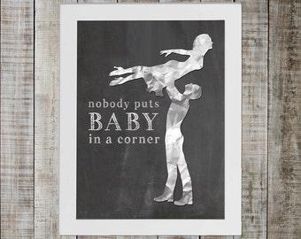 Dirty Dancing Pop Culture Print - 'nobody puts baby in a corner'