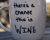 TWO Coffe Mugs of your choosing...Theres a chance this is WINe..... Mix and Match Mugs...FREE SHIPPING..... have a great day