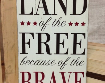 Land of the Free because of the Brave Wood Sign - Patriotic Sign - hand painted - rustic sign - 4th of July decor - military decor