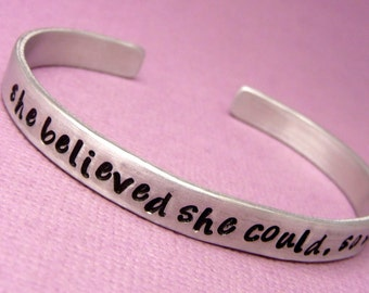 She believed she could, so she did - A Hand Stamped Bracelet in Aluminum or Sterling Silver