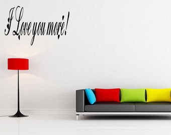 I Love You More - Vinyl wall quotes lettering sayings art Quote Decal Room Home Decor Art Quotes Remove Letters (201)