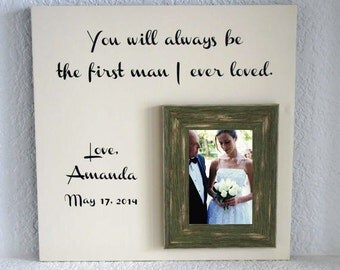 Wedding Picture Frame - Gift for Dad Father  of the bride - You will always be the first man I ever loved  Personalized