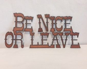 BE NICE or LEAVE Sign made of Rustic Rusty Rusted Recycled Metal