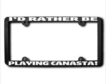 I'd Rather Be Playing Canasta License Plate Frame (T) Made in USA