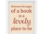30% OFF CHRISTMAS SALE Between The Pages Of A Book Is A Lovely Place To Be, Book Lover, Book Art, Inspirational Quote, Inspirational Print, - ColourscapeStudios