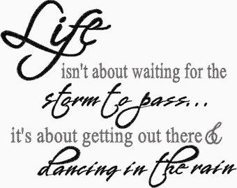 Life isn't about waiting for the storm to pass it's about getting out there and dancing in the storm Embroidery Design