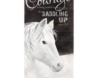 MA888 - Courage is being scared to death, but saddling up anyway.