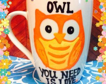Owl you need is love. Owls. Owl mug. Owl coffee cup. Owls gift.