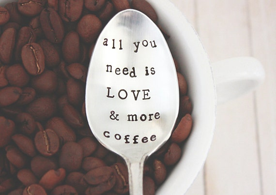 All You Need Is LOVE & More Coffee. Hand stamped Vintage Spoon by The Faded Nest.