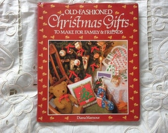 old fashioned christmas gifts to make for family and friends by Diana Mansour 1988 edition