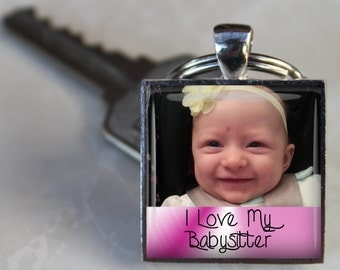 SALE! Personalized Keychain - I love my Babysitter with Photo  - Birthday Gift - Thank you gift - Gift for Babysitter - Black Friday Sale