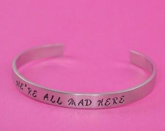 We're All Mad Here - Alice in Wonderland Aluminum Brass or Copper Cuff Bracelet