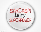 Sarcasm is my superpower Pin Badge or Magnet available in 2.5cm or 3.8cm size