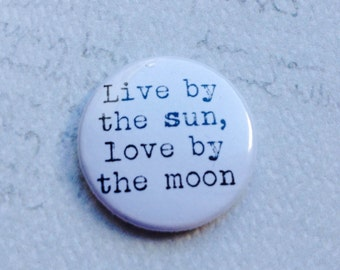 Live by the sun, love by the moon quote badge pin brooch