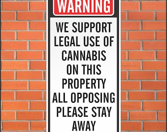 We Support Legal Use of Cannabis Sign - Funny Sign - 12 x 24 Aluminum Sign