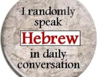 I Randomly speak Hebrew. Item  FD26-08  - 1.25 inch Metal Pin back Button or Magnet