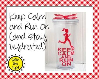 Keep Calm and Run On Acrylic Tumbler, Keep Calm and Run On acrylic cup, Runner Acrylic Cup, Runner Acrylic Tumbler, Sweet Bee Cups, BPA FREE