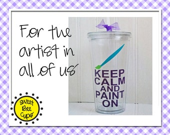 Personalized Acrylic Cup Lg - Keep Calm and Paint On Great Gift for Art Teachers, Artists, Painters- Big 20oz Acrylic Tumbler BPA Free