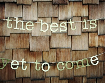 The Best Is Yet To Come Gold Glitter Wedding Banner, Bridal Shower Banner, Sign, Photo Prop
