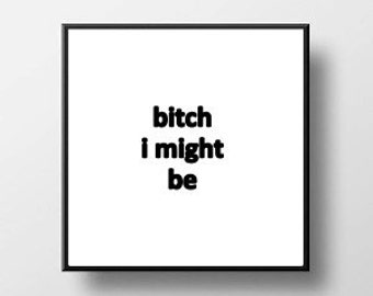 Quote Print and/or Frame - B* I Might Be