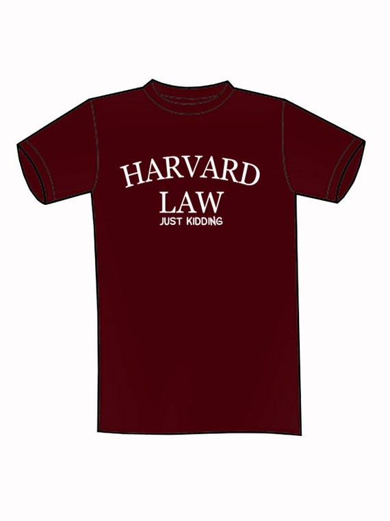 Harvard law just kidding t shirt funny college by tsl21 for Personalized last name university shirts