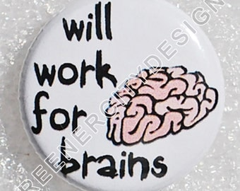 Will work for Brains Button - (X3) - Zombie Humor, Zombies, Zombies 4 Life