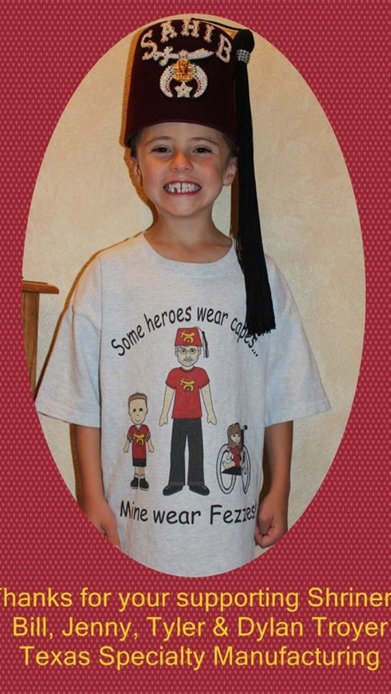 Some heroes wear capes...  Mine wear fezzes!   Shriners T shirt  with proceeds to benefit Shriners Hospital for Children Houston