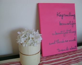 Canvas Quote: keep smiling because life's a beautiful thing and there's so much to smile about, 8x10 handmade canvas