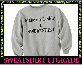 SWEATSHIRT UPGRADE...Change your T-Shirt Order to a Sweatshirt!