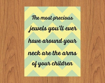 The Most Precious Jewels You'll Ever Have Around Your Neck Arms Of Your Children Yellow Green Chevron Nursery Childs Room 8x10 Print (158)