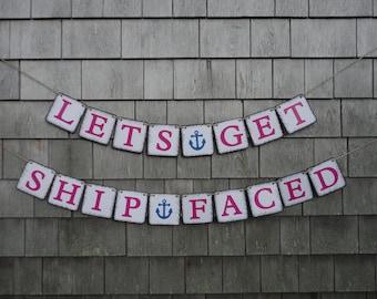 Lets Get Ship Faced, Bachelorette Banner, Nautical Bachelorette Banner, Bachelorette Party Decor, Nautical Party Decor, Lets Get Nauti