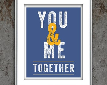 Typography quote letterpress style poster art print, Me & You Together, love inspirational typographic print