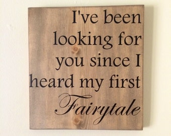 "Hand painted wood sign ""Ive been looking for you since my first fairytale"""