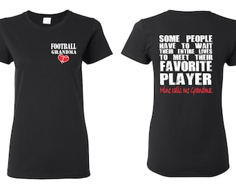 Football Grandma, Some People Have to Wait Their Entire Lives To Meet Their Favorite Player, Mine Calls Me Grandma T shirt
