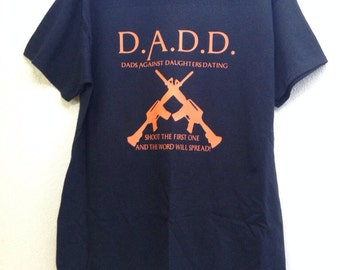 DADD - Dads against daughters dating Tshirt: ON SALE